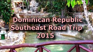 Southeast Dominican Republic Road Trip 2015