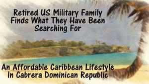 US Military Retiree Discovers Cabrera Dominican Republic