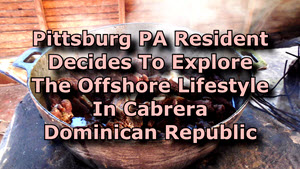 Pittsburg PA Father Discovers A New Home In Cabrera Dominican Republic