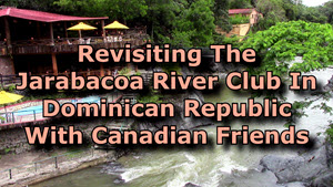 Jarabacoa River Club With Friends From Alberta Canada
